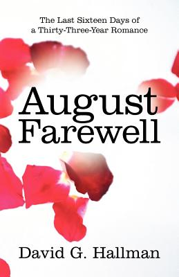 August Farewell: The Last Sixteen Days of a Thirty-Three-Year Romance - Hallman, David G