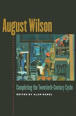August Wilson: Completing the Twentieth-Century Cycle - Nadel, Alan, Professor (Editor)
