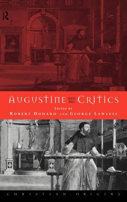 Augustine and His Critics - Bonner, Gerald, and Dodaro, Robert (Editor), and Lawless, George, O.S.A. (Editor)