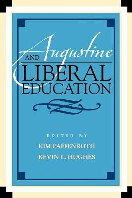 Augustine and Liberal Education - Paffenroth (Editor), and Hughes, Kevin L (Editor), and Asiedu, Felix B (Contributions by)
