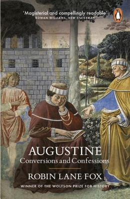Augustine: Conversions and Confessions - Lane Fox, Robin
