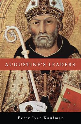 Augustine's Leaders - Kaufman, Peter Iver