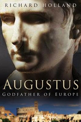 Augustus: Godfather of Europe - Holland, Richard