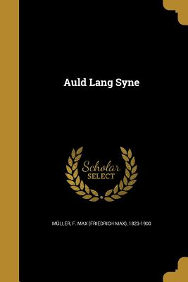 Auld Lang Syne - Muller, F Max (Friedrich Max) 1823-19 (Creator)