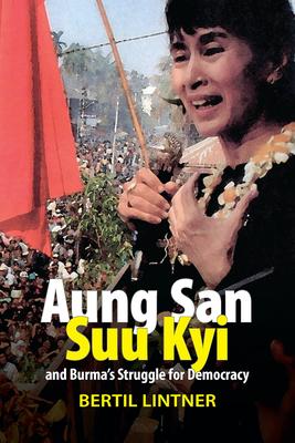 Aung San Suu Kyi and Burma's Struggle for Democracy - Lintner, Bertil