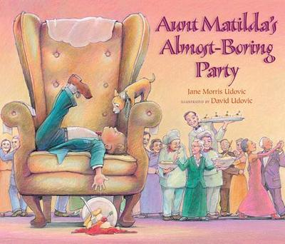 Aunt Matilda's Almost-Boring Party - Udovic, Jane Morris