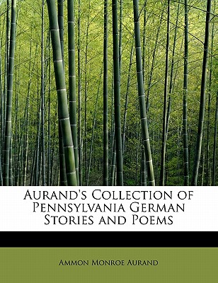 Aurand's Collection of Pennsylvania German Stories and Poems - Aurand, Ammon Monroe