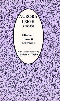 Aurora Leigh: A Poem - Browning, Elizabeth