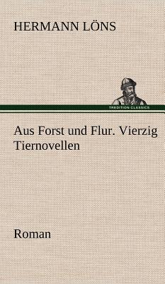 Aus Forst Und Flur. Vierzig Tiernovellen - L Ns, Hermann, and Lons, Hermann