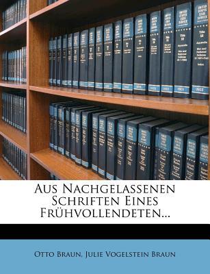 Aus Nachgelassenen Schriften Eines Fruhvollendeten - Braun, Otto, and Braun-Vogelstein, Julie