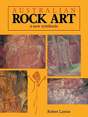 Australian Rock Art: A New Synthesis - Layton, Robert