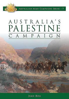 Australia's Palestine Campaign: 1916-18 - Bou, Jean