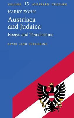 Austriaca and Judaica: Essays and Translations - Zohn, Harry