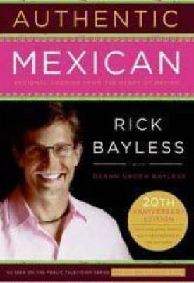 Authentic Mexican: Regional Cooking from the Heart of Mexico - Bayless, Rick