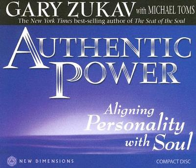 Authentic Power: Aligning Personality with Soul - Zukav, Gary, and Toms, Michael