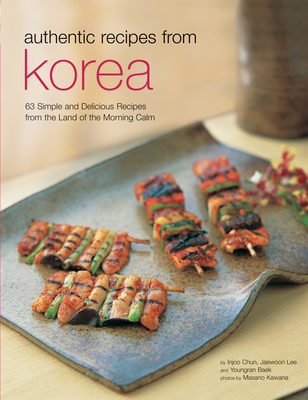 Authentic Recipes from Korea: 63 Simple and Delicious Recipes from the Land of the Morning Calm - Price, David Clive