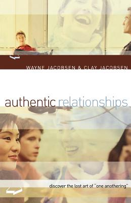 """Authentic Relationships: Discover the Lost Art of """"One Anothering"""" - Jacobsen, Wayne, and Jacobsen, Clay"""