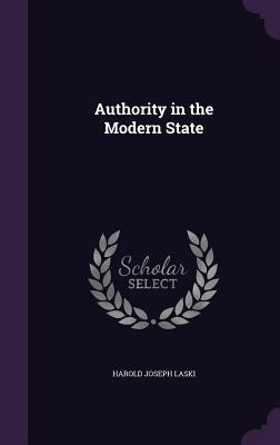 Authority in the Modern State - Laski, Harold Joseph