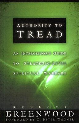 Authority to Tread: A Practical Guide for Strategic-Level Spiritual Warfare - Greenwood, Rebecca, and Wagner, C (Foreword by)
