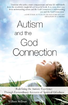Autism and the God Connection: Redefining the Autistic Experience Through Extraordinary Accounts of Spiritual Giftedness -