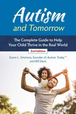 Autism and Tomorrow: The Complete Guide to Helping Your Child Thrive in the Real World - Simmons, Karen, and Davis, Bill