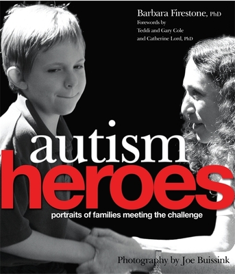 Autism Heroes: Portraits of Families Meeting the Challenge - Firestone, Barbara, and Buissink, Joe (Photographer), and Cole, Teddi (Foreword by)