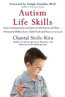 Autism Life Skills: From Communication and Safety to Self-Esteem and More - 10 Essential Abilitiesev Ery Child Needs and Deserves to Learn - Sicile-Kira, Chantal