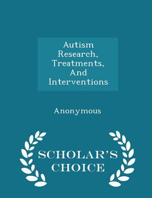 Autism Research, Treatments, and Interventions - Scholar's Choice Edition - United States Congress Senate Committee (Creator)