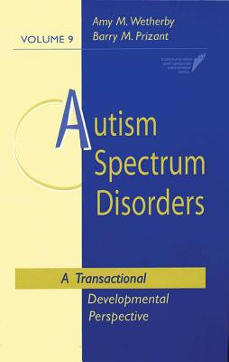 Autism Spectrum Disorders: A Transactional Developmental Perspective - Wetherby, Amy M (Editor), and Prizant, Barry M (Editor), and Dunlap, Glen, PH.D. (Contributions by)