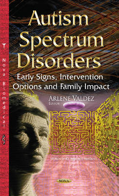 Autism Spectrum Disorders: Early Signs, Intervention Options & Family Impact - Valdez, Arlene (Editor)