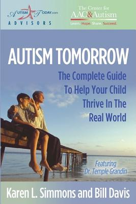 Autism Tomorrow: The Complete Guide to Help Your Child Thrive in the Real World - Simmons, Karen L, and Davis, Bill