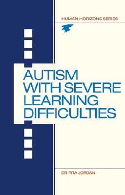 Autism with Severe Learning Difficulties - Jordan, Rita, Dr., and Johnson, Dr Rita