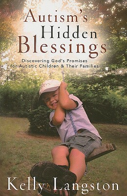 Autism's Hidden Blessings: Discovering God's Promises for Autistic Children & Their Families - Langston, Kelly