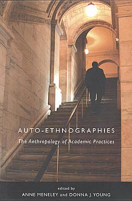 Auto-Ethnographies: The Anthology of Academic Practices - Meneley, Anne (Editor), and Young, Donna (Editor)