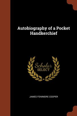 Autobiography of a Pocket Handkerchief - Cooper, James Fenimore