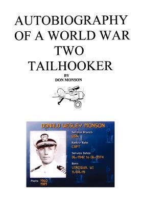 Autobiography of a World War Two Tailhooker - Monson, Donald