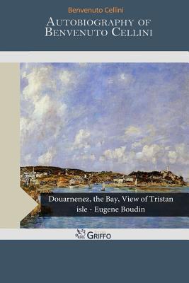 Autobiography of Benvenuto Cellini - Cellini, Benvenuto