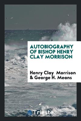 Autobiography of Bishop Henry Clay Morrison - Morrison, Henry Clay