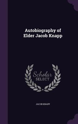 Autobiography of Elder Jacob Knapp - Knapp, Jacob