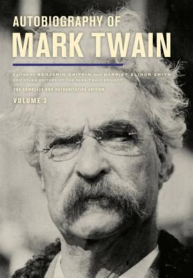 Autobiography of Mark Twain, Volume 3, Volume 12: The Complete and Authoritative Edition - Twain, Mark, and Smith, Harriet E, Ms. (Editor), and Griffin, Benjamin (Editor)