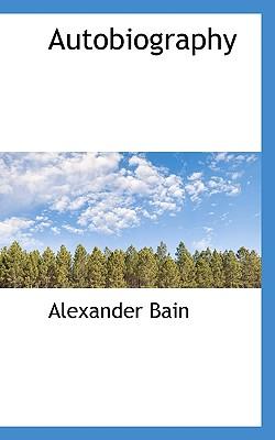 Autobiography - Bain, Alexander