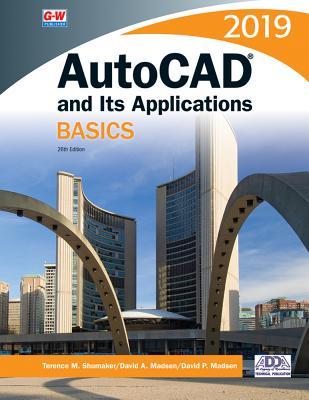 AutoCAD and Its Applications Basics 2019 - Shumaker, Terence M, and Madsen, David A, and Madsen, David P