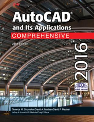 AutoCAD and Its Applications Comprehensive 2016 - Shumaker, Terence M, and Madsen, David A, and Madsen, David P