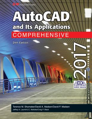 AutoCAD and Its Applications Comprehensive 2017 - Shumaker, Terence M, and Madsen, David A, and Madsen, David P