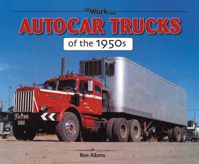 Autocar Trucks of the 1950s - Adams, Ron