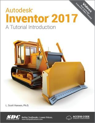 Autodesk Inventor 2017: A Tutorial Introduction (Including unique access code): A Tutorial Introduction (Including unique access code) - Hansen, Scott L.