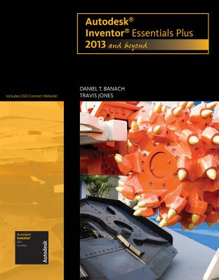 Autodesk Inventor Essentials Plus: 2013 and Beyond (with CAD Connect Web Site Printed Access Card) - Banach, Daniel T, and Jones, Travis