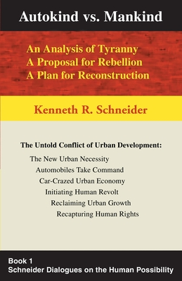 Autokind Vs. Mankind: An Analysis of Tyranny, a Proposal for Rebellion, a Plan for Reconstruction - Schneider, Kenneth R, and Ciborowski, Adolf (Foreword by)
