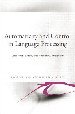 Automaticity and Control in Language Processing - Meyer, Antje (Editor), and Wheeldon, Linda (Editor), and Krott, Andrea (Editor)