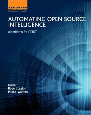 Automating Open Source Intelligence: Algorithms for OSINT - Layton, Robert, and Watters, Paul